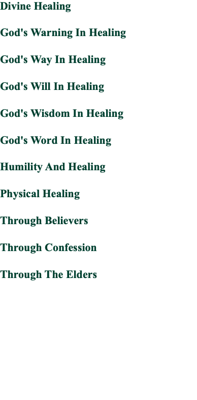 Divine Healing God's Warning In Healing God's Way In Healing God's Will In Healing God's Wisdom In Healing God's Word In Healing Humility And Healing Physical Healing Through Believers Through Confession Through The Elders